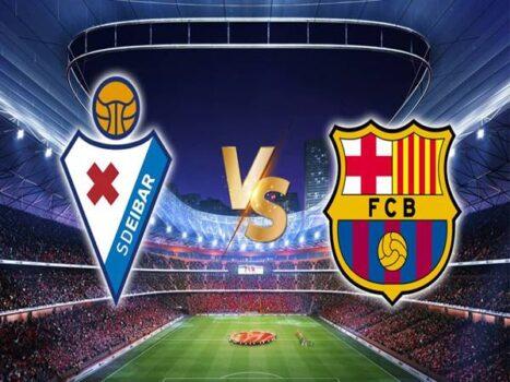 Nhận định bóng đá Eibar vs Barcelona, 23h ngày 22/5